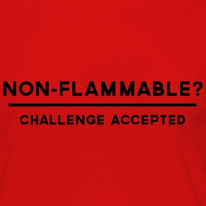 Non-Flammable? Challenge Accepted T-Shirts - Women's Premium Long Sleeve T-Shirt