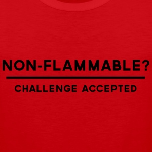 Non-Flammable? Challenge Accepted T-Shirts - Men's Premium Tank