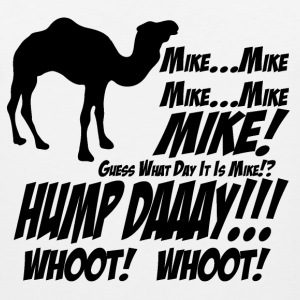 Mike! Guess What Day It Is? Hump Day! T-Shirt - Men's Premium Tank
