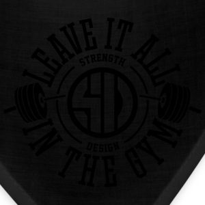 Leave it all in the gym - By Strength Design T-Shirts - Bandana