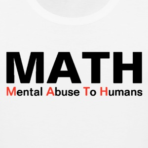 MATH Mental Abuse To Humans Funny Shirt - Men's Premium Tank