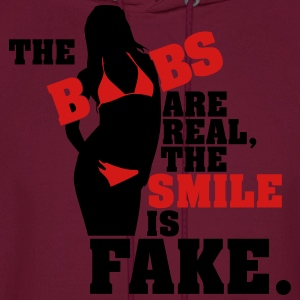 The boobs are real, the smile is fake Women's T-Shirts - Men's Hoodie