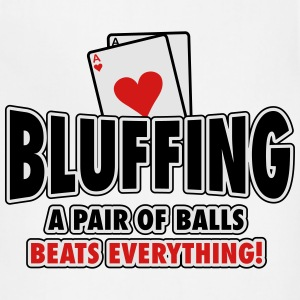 Bluffing - a pair of balls beats everything T-Shirts - Adjustable Apron