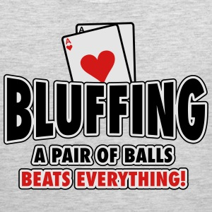 Bluffing - a pair of balls beats everything T-Shirts - Men's Premium Tank