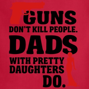 Guns don't kill people. Dads with daughters do! T-Shirts - Adjustable Apron