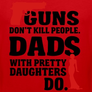 Guns don't kill people. Dads with daughters do! T-Shirts - Men's Premium Tank
