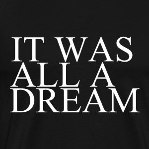 It was all a dream Long Sleeve Shirts - Men's Premium T-Shirt