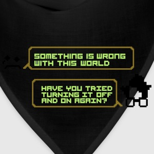 World wrong turning it off and on again T-Shirts - Bandana