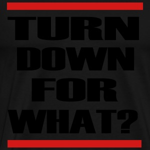 turn_down_for_what Long Sleeve Shirts - Men's Premium T-Shirt