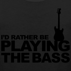 I'd rather be playing the bass Women's T-Shirts - Men's Premium Tank