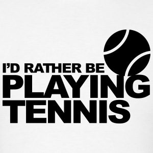 I'd rather be playing tennis Hoodies - Men's T-Shirt