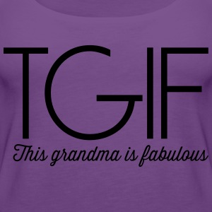 TGIF. This grandma is fabulous Women's T-Shirts - Women's Premium Tank Top