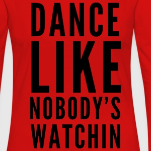 Dance like nobody's watching Women's T-Shirts - Women's Premium Long Sleeve T-Shirt