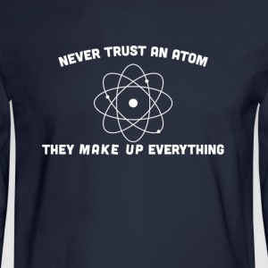 Never Trust an they make up everthing - Men's Long Sleeve T-Shirt