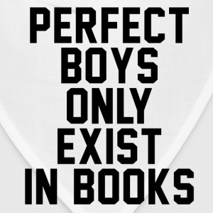 Perfect boys only exist in books - Bandana