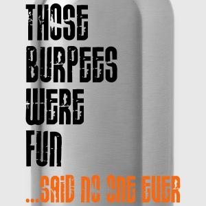 Those Burpees Were Fun T-Shirts - Water Bottle