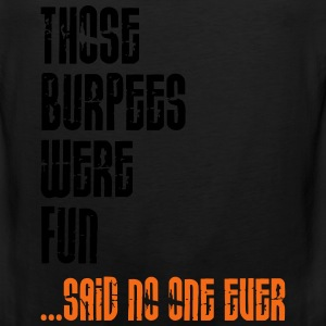 Those Burpees Were Fun T-Shirts - Men's Premium Tank