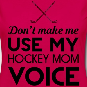 Don't make me use my hockey mom voice Women's T-Shirts - Women's Premium Long Sleeve T-Shirt