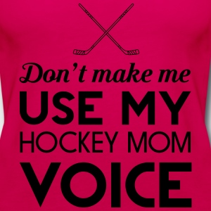 Don't make me use my hockey mom voice Women's T-Shirts - Women's Premium Tank Top