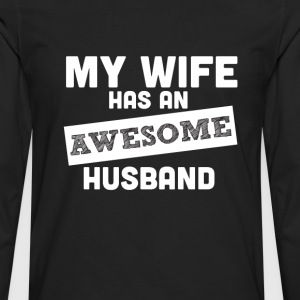 My Wife Has an Awsome Husband T-Shirts - Men's Premium Long Sleeve T-Shirt