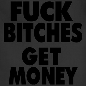 FUCK BITCHES GET MONEY T-Shirts - Adjustable Apron