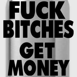 FUCK BITCHES GET MONEY T-Shirts - Water Bottle