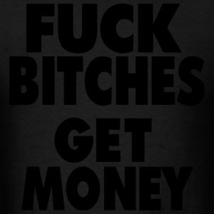 FUCK BITCHES GET MONEY Hoodies - Men's T-Shirt