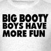 BIG BOOTY BOYS HAVE MORE FUN - Men's T-Shirt