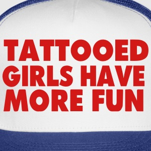 TATTOOED GIRLS HAVE MORE FUN - Trucker Cap