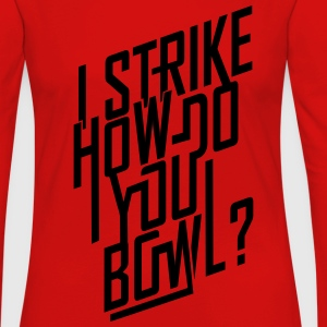 I strike... T-Shirts - Women's Premium Long Sleeve T-Shirt