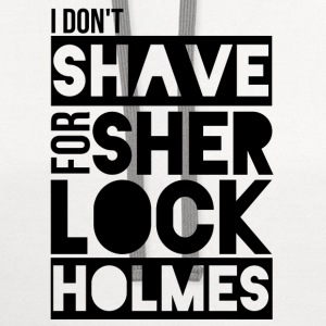 I Don't Shave for Sherlock Holmes T-Shirts - Contrast Hoodie