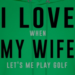 I love when my wife let's me play golf T-Shirts - Men's Hoodie