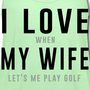 I love when my wife let's me play golf T-Shirts - Women's Flowy Tank Top by Bella