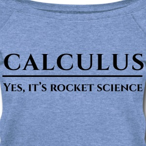 Calculus. Yes, it's rocket science Women's T-Shirts - Women's Wideneck Sweatshirt