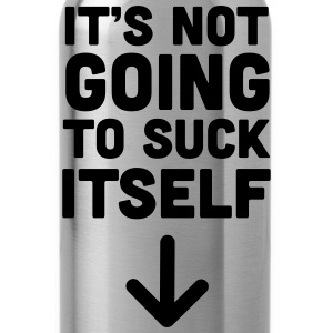 It's not going to suck itself T-Shirts - Water Bottle