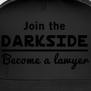 Join the darkside. Become a lawyer T-Shirts - Trucker Cap