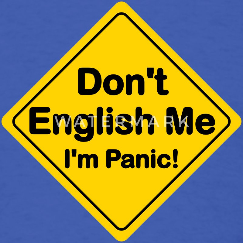 Don't English Me I'm Panic! - Men's T-Shirt