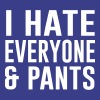 I hate everyone and pants T-Shirts - Men's Premium T-Shirt