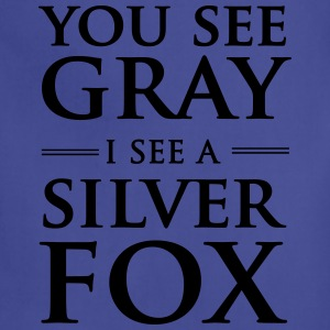 You see gray I see a silver fox T-Shirts - Adjustable Apron