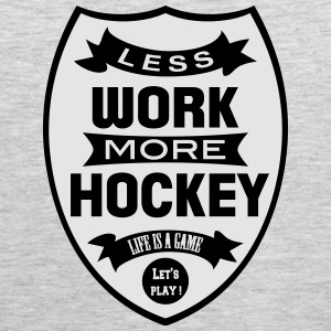 Less work more Hockey T-Shirts - Men's Premium Tank