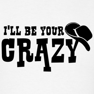 I'll Be Your Crazy - Men's T-Shirt