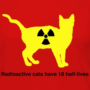 Radioactive cats have 18 half-lives T-Shirts - Women's Premium Long Sleeve T-Shirt