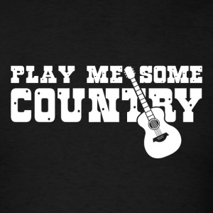 PLAY ME SOME COUNTRY - Men's T-Shirt