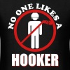 No One Likes A Hooker - Men's T-Shirt