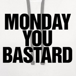 Monday you bastard Women's T-Shirts - Contrast Hoodie