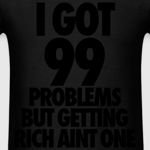 I Got 99 Problems But Getting Rich Aint One Long Sleeve Shirts - Men's T-Shirt
