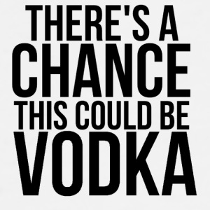 There's A Chance This Could Be Vodka - Men's Premium T-Shirt