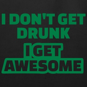 I don't get drunk I get awesome T-Shirts - Eco-Friendly Cotton Tote