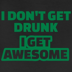 I don't get drunk I get awesome T-Shirts - Leggings