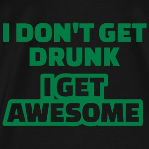 I don't get drunk I get awesome Bags & backpacks - Men's Premium T-Shirt